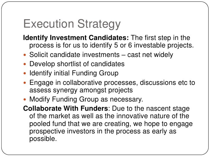 Execution Strategy<br />Identify Investment Candidates: The first step in the process is for us to identify 5 or 6 investa...