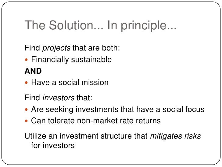 The Solution... In principle...<br />Find projects that are both:<br />Financially sustainable<br />AND<br />Have a social...