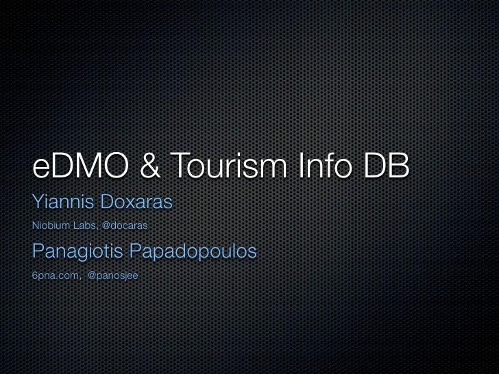 eDMO & Tourism Info DB Yiannis Doxaras Niobium Labs, @docaras  Panagiotis Papadopoulos 6pna.com, @panosjee