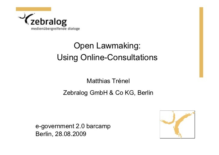 Open Lawmaking:       Using Online-Consultations                  Matthias Trénel         Zebralog GmbH & Co KG, Berlin   ...