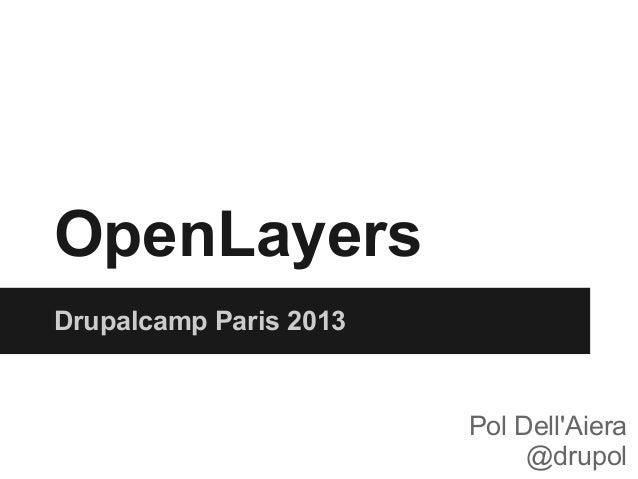 OpenLayers Drupalcamp Paris 2013 Pol Dell'Aiera @drupol