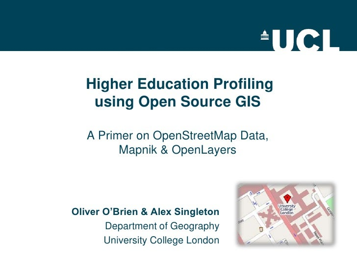 Higher Education Profiling using Open Source GISA Primer on OpenStreetMap Data, Mapnik & OpenLayers <br />Oliver O'Brien ...