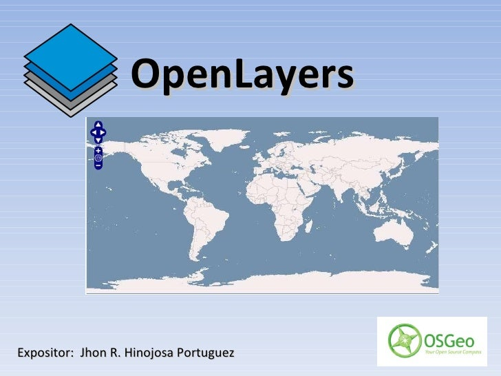 OpenLayers Expositor:  Jhon R. Hinojosa Portuguez