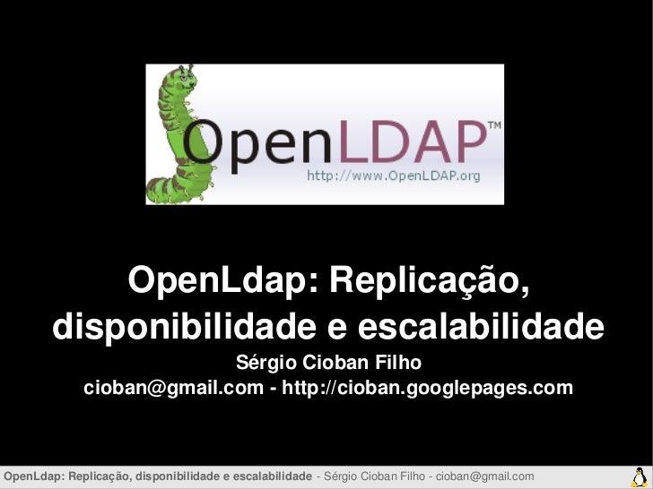OpenLdap:Replicação,        disponibilidadeeescalabilidade                            SérgioCiobanFilho             ...