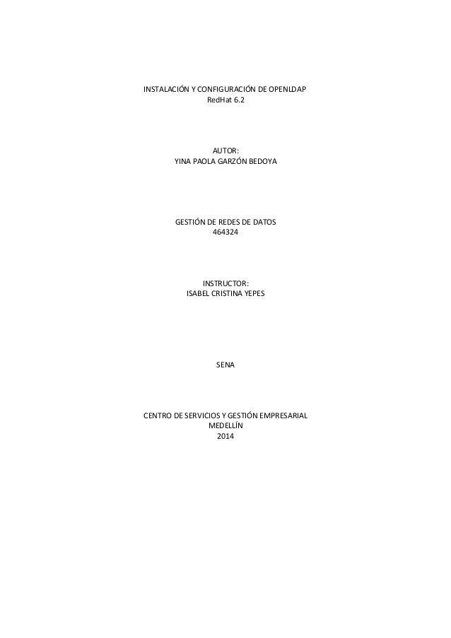 INSTALACIÓN Y CONFIGURACIÓN DE OPENLDAP RedHat 6.2 AUTOR: YINA PAOLA GARZÓN BEDOYA GESTIÓN DE REDES DE DATOS 464324 INSTRU...