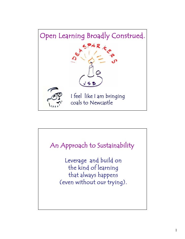 Open Learning Broadly Construed.               I feel like I am bringing           coals to Newcastle        An Approach t...