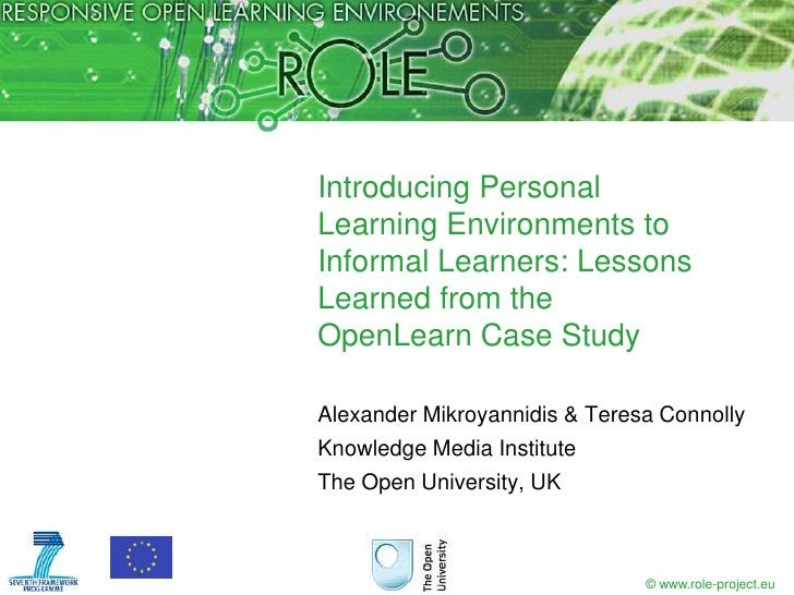 Introducing PersonalLearning Environments toInformal Learners: LessonsLearned from theOpenLearn Case StudyAlexander Mikroy...