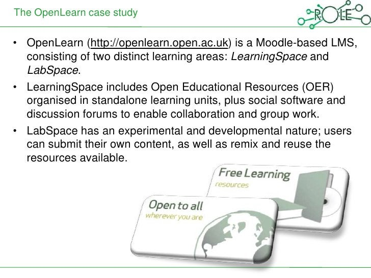 The OpenLearn case study• OpenLearn (http://openlearn.open.ac.uk) is a Moodle-based LMS,  consisting of two distinct learn...