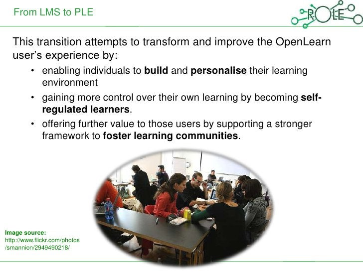 From LMS to PLE  This transition attempts to transform and improve the OpenLearn  user's experience by:         • enabling...