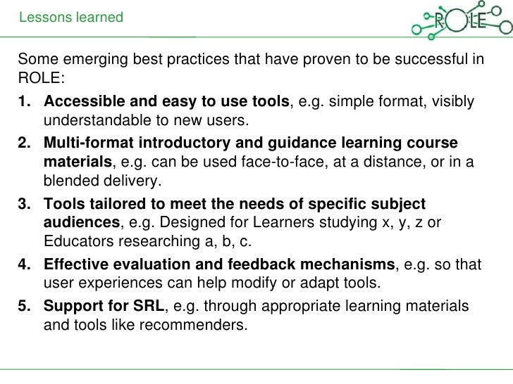 Lessons learnedSome emerging best practices that have proven to be successful inROLE:1. Accessible and easy to use tools, ...