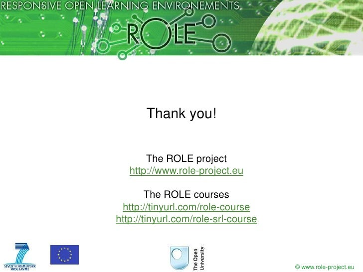 Thank you!       The ROLE project   http://www.role-project.eu        The ROLE courses http://tinyurl.com/role-coursehttp:...