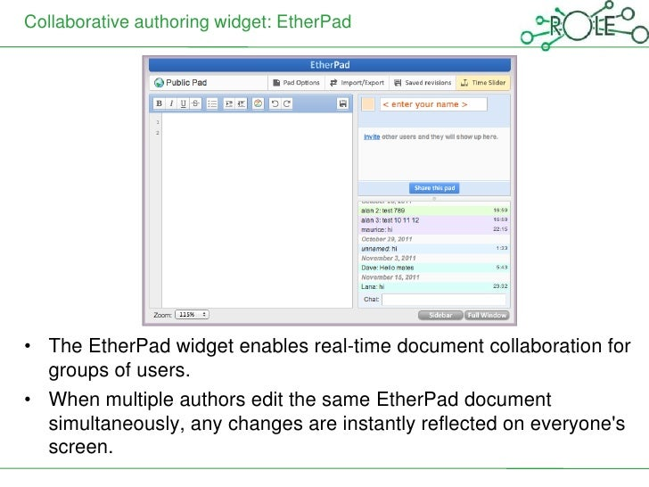 Collaborative authoring widget: EtherPad• The EtherPad widget enables real-time document collaboration for  groups of user...