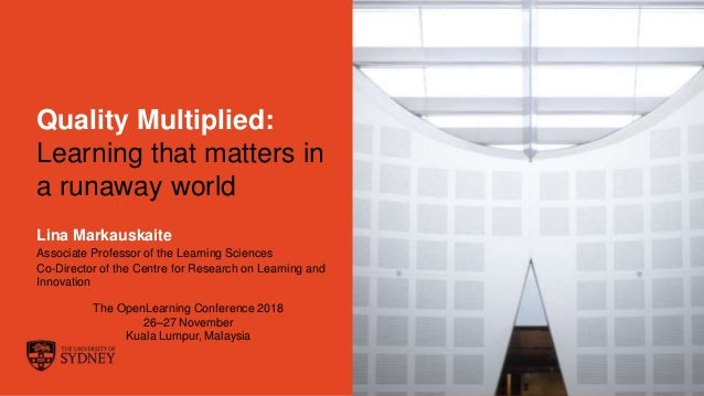 Page 1 Quality Multiplied: Learning that matters in a runaway world Lina Markauskaite Associate Professor of the Learning ...