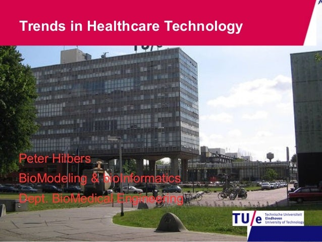 Peter Hilbers BioModeling & bioInformatics Dept. BioMedical Engineering Trends in Healthcare Technology
