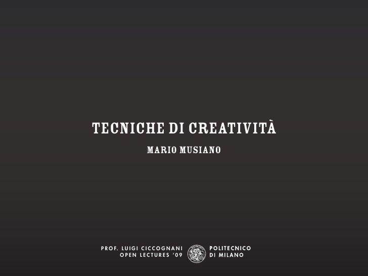 tecniche di creatività                       Mario Musiano      P r o f. L u i g i C i C C o g n a n i           oPen LeCt...