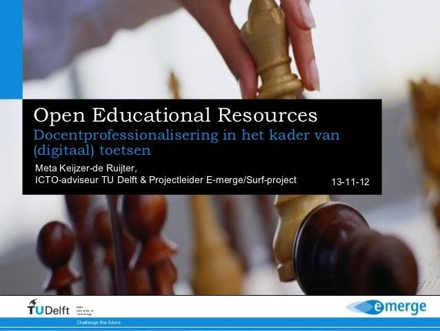 Open Educational ResourcesDocentprofessionalisering in het kader van(digitaal) toetsenMeta Keijzer-de Ruijter,ICTO-adviseu...