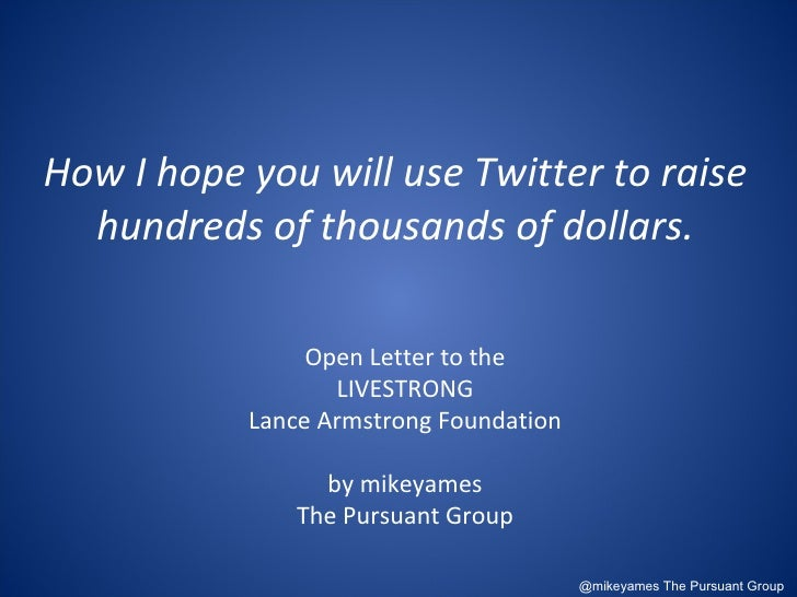Open Letter to the LIVESTRONG Lance Armstrong Foundation by mikeyames The Pursuant Group @mikeyames The Pursuant Group How...