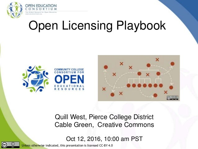 Open Licensing Playbook Quill West, Pierce College District Cable Green, Creative Commons Oct 12, 2016, 10:00 am PST Unles...