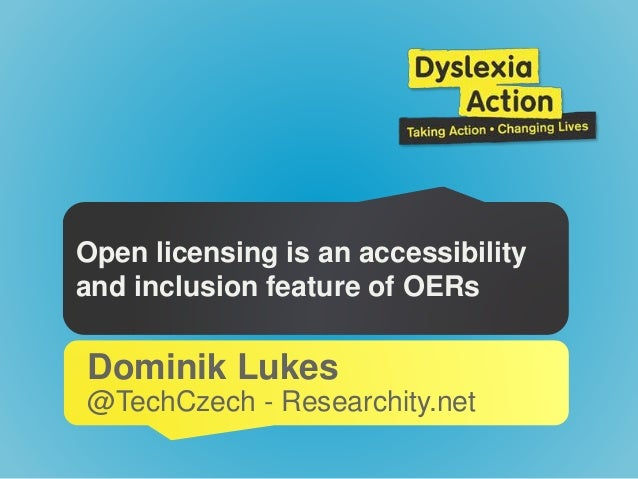 Open licensing is an accessibility and inclusion feature of OERs Dominik Lukes @TechCzech - Researchity.net