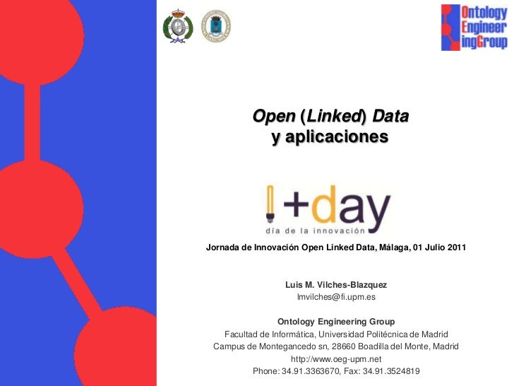 Open (Linked) Datay aplicaciones <br />Jornada de Innovación Open Linked Data, Málaga, 01 Julio 2011<br />Luis M. Vilches-...