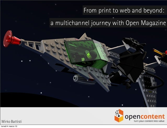 From print to web and beyond: a multichannel journey with Open Magazine Mirko Battisti lunedì 4 marzo 13