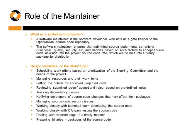 Role of the Maintainer q What is a software  maintainer? § A software maintainer  is the software developer...