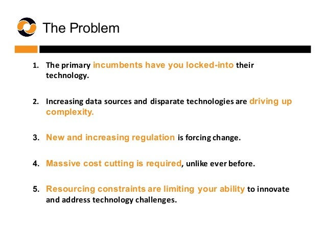 1. The  primary  incumbents have you locked-into their   technology. 2. Increasing  data  sources  and  ...