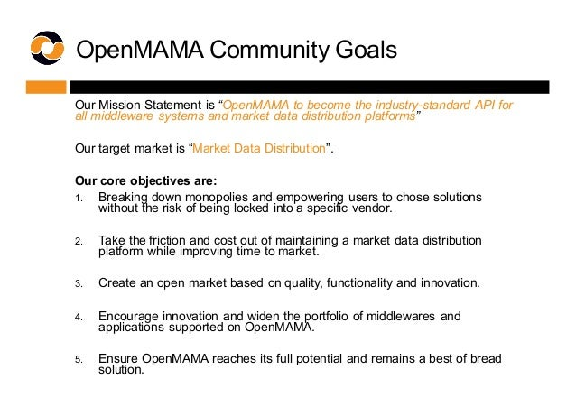 """OpenMAMA Community Goals Our Mission Statement is """"OpenMAMA to become the industry-standard API for  all middle..."""