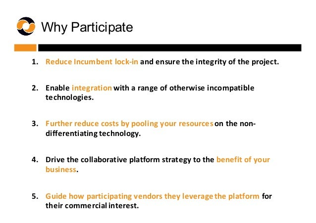 Why Participate  1. Reduce  Incumbent  lock-‐in  and  ensure  the  integrity  of  the  project. 2. En...