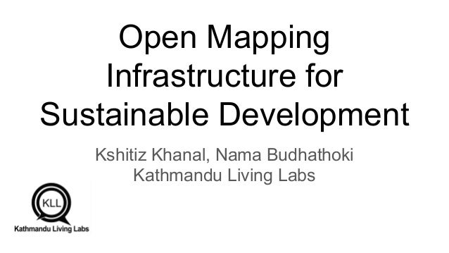 Open Mapping Infrastructure for Sustainable Development Kshitiz Khanal, Nama Budhathoki Kathmandu Living Labs