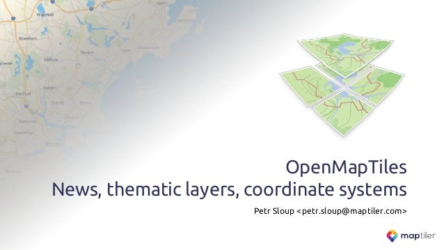 OpenMapTiles News, thematic layers, coordinate systems Petr Sloup <petr.sloup@maptiler.com>