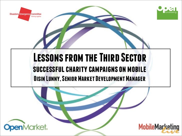 Lessons from the Third Sectorsuccessful charity campaigns on mobileOisin Lunny, Senior Market Development Manager