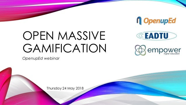 OPEN MASSIVE GAMIFICATION OpenupEd webinar Thursday 24 May 2018