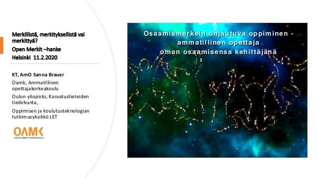 Merkillistä, merkityksellistä vai merkittyä? Open Merkit –hanke Helsinki 11.2.2020 KT, AmO Sanna Brauer Oamk, Ammatillinen...