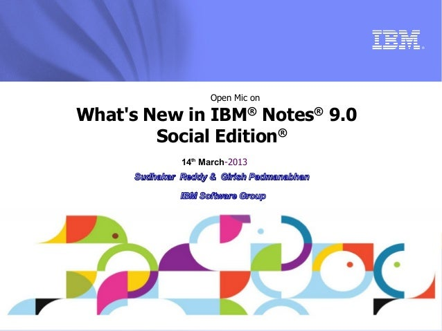 ®                     Open Mic onWhats New in IBM® Notes® 9.0        Social Edition®               14th March-2013      Su...