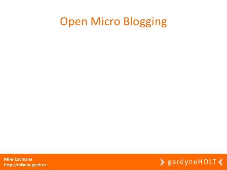 Open Micro Blogging     Mike Cochrane http://mikenz.geek.nz