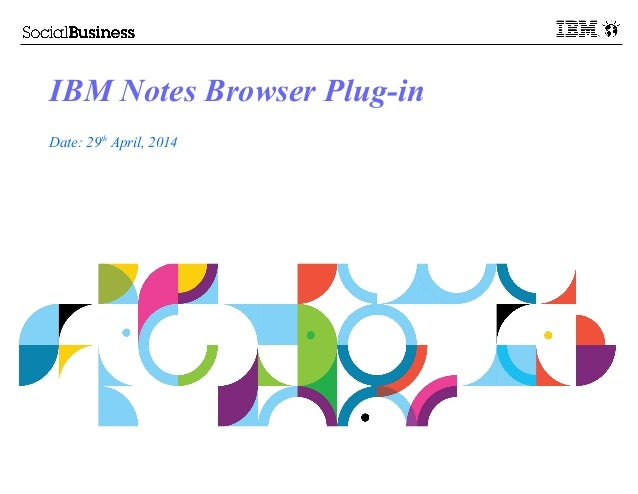 IBM Notes Browser Plug-in Date: 29th April, 2014
