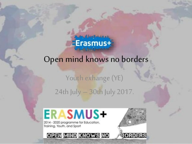Open mind knows no borders Youth exhange (YE) 24th July – 30th July 2017.