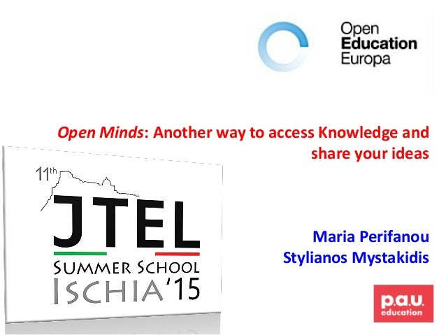 Open Minds: Another way to access Knowledge and share your ideas Maria Perifanou Stylianos Mystakidis