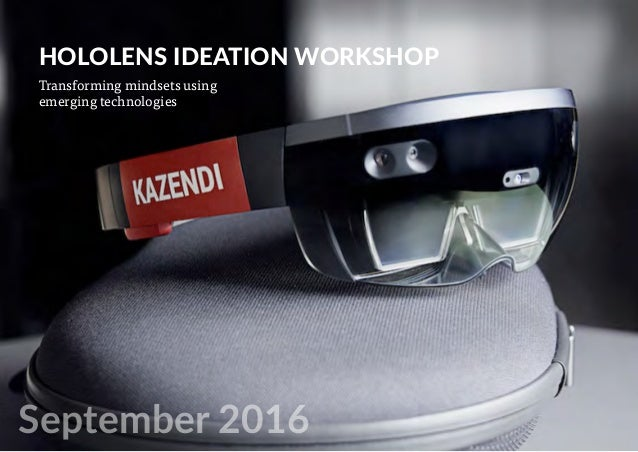 HOLOLENS IDEATION WORKSHOP Transforming mindsets using emerging technologies September 2016
