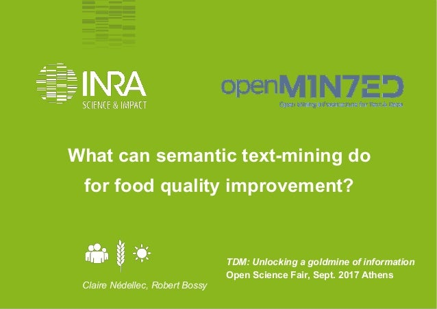 1 TDM: Unlocking a goldmine of information Open Science Fair, Sept. 2017 Athens Claire Nédellec, Robert Bossy What can sem...