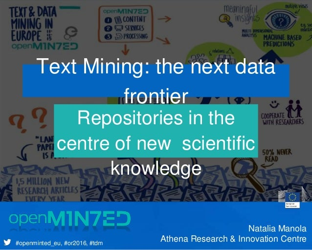 Presentation's Subtitle #openminted_eu, #or2016, #tdm Repositories in the centre of new scientific knowledge Text Mining: ...