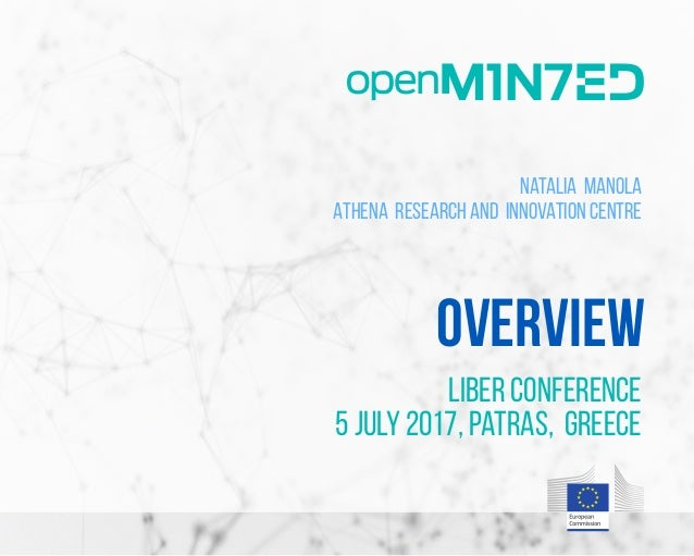 Overview LIBER Conference 5 July 2017, Patras, Greece Natalia Manola Athena Research and Innovation Centre