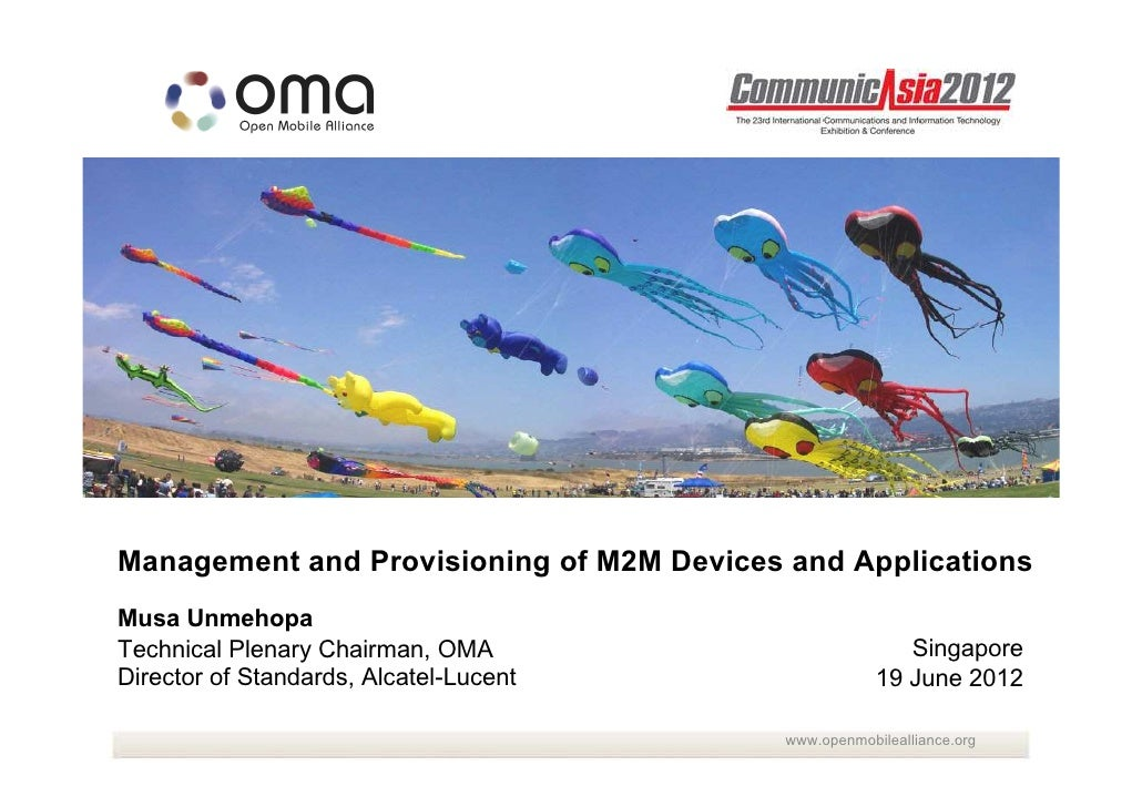 Management and Provisioning of M2M Devices and ApplicationsMusa UnmehopaTechnical Plenary Chairman, OMA                   ...