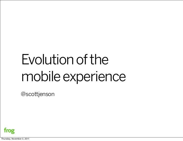Evolution of the                  mobile experience                  @scottjensonThursday, November 3, 2011