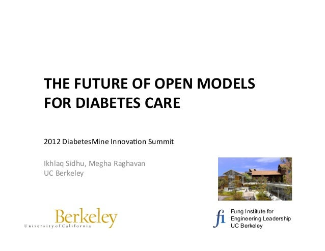 THE	  FUTURE	  OF	  OPEN	  MODELS	  	  FOR	  DIABETES	  CARE	  2012	  DiabetesMine	  Innova1on	  Summit	  Ikhlaq	  Sidhu,	...