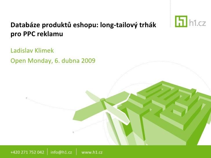 Databáze produktů eshopu: long-tailový trhák pro PPC reklamu Ladislav Klimek Open Monday, 6. dubna 2009 +420 271 752 042  ...