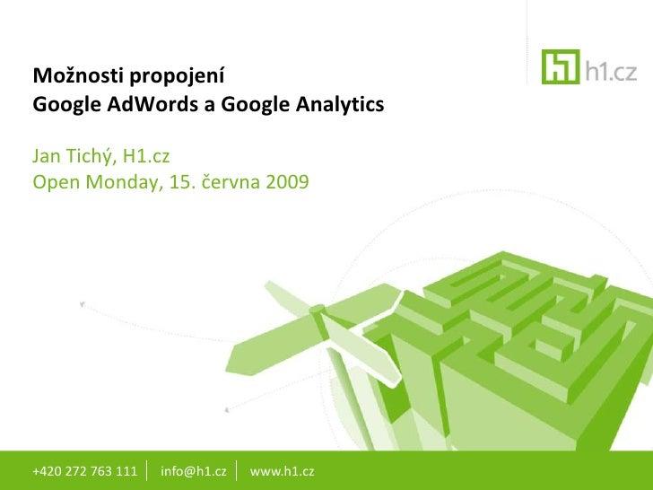 Možnosti propojení Google AdWords a Google Analytics  Jan Tichý, H1.cz Open Monday, 15. června 2009     +420 272 763 111  ...