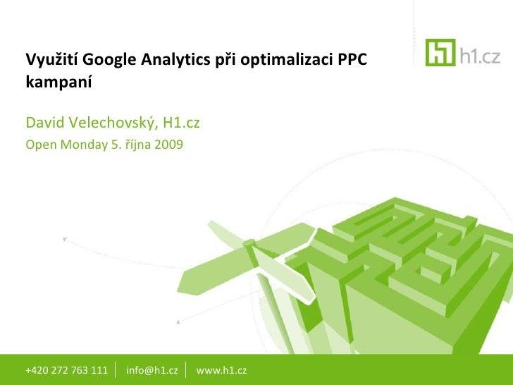 +420 272 763 111       info@h1.cz       www.h1.cz<br />Využití Google Analytics při optimalizaci PPC kampaní<br />David Ve...