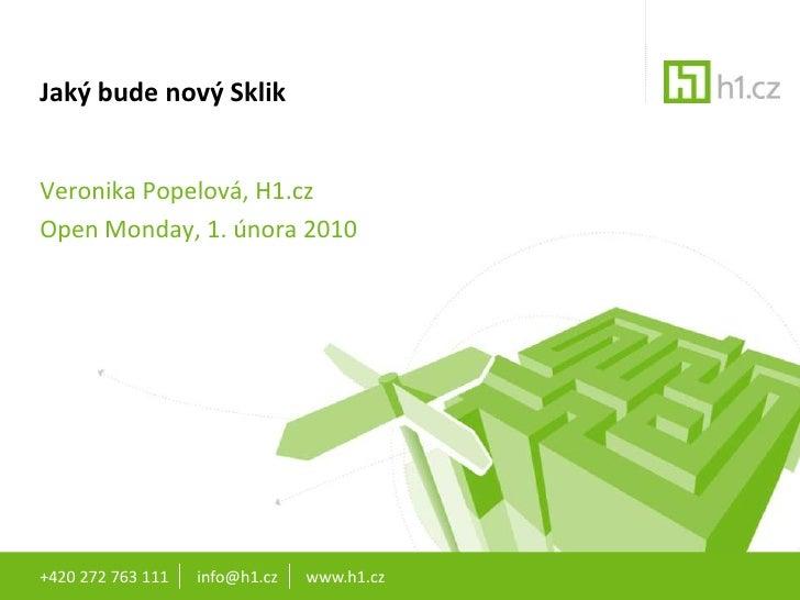 +420 272 763 111       info@h1.cz       www.h1.cz<br />Jaký bude nový Sklik<br />Veronika Popelová, H1.cz<br />Open Monday...